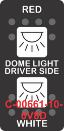 """""""RED DOME LIGHT DRIVER SIDE WHITE""""  Black Switch Cap dual White Lens  (ON)-OFF-(ON)"""